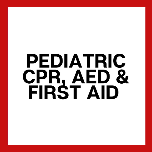 Pediatric CPR, AED & First Aid *Required for childcare, teachers/bus drivers