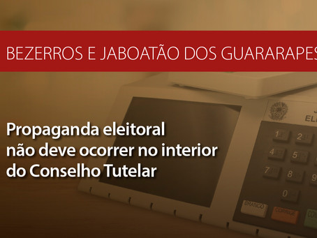 Bezerros e Jaboatão: conselheiros tutelares não devem realizar propaganda eleitoral nas dependências