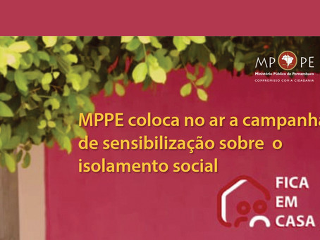 MPPE coloca no ar a campanha de sensibilização sobre o isolamento social