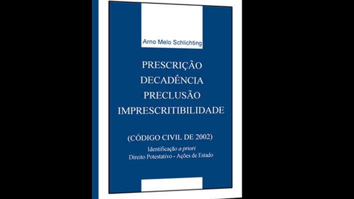 Prescrição, Decadência e Preclusão - Arno Melo Schlichting