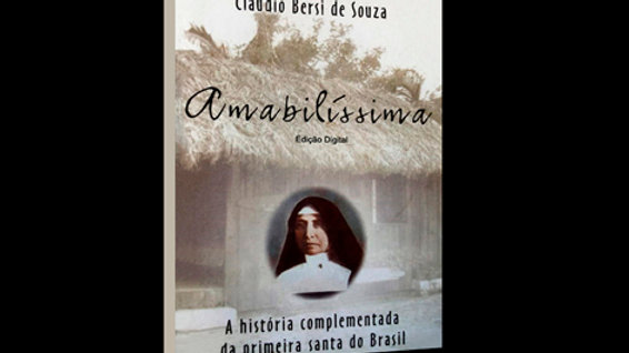 Amabilíssima / A história da primeira santa do Brasil - Cláudio Bersi