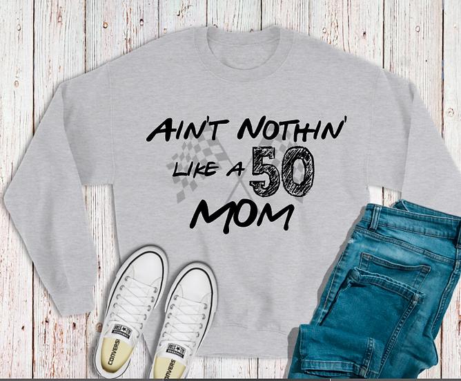 Ain't Nothin like a 50 Mom Crew Neck Sweatshirt