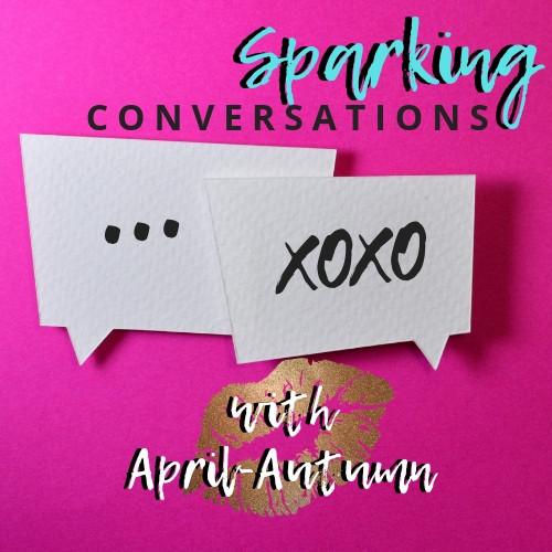 Sparking Conversations w/April-Autumn