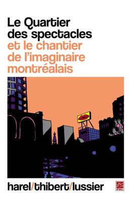 Le Quartier des spectacles et le chantier de l'imaginaire montréalais