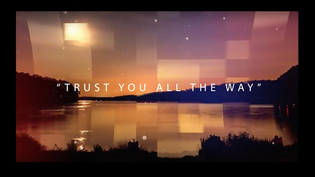 Trust you all the way Music video.