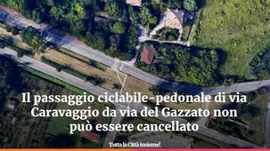 Il passaggio ciclabile-pedonale di via Caravaggio da via del Gazzato non può essere cancellato