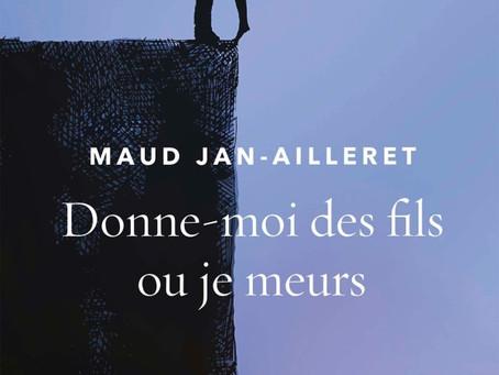 Donne-moi des fils ou je meurs de Maud JAN-AILLERET