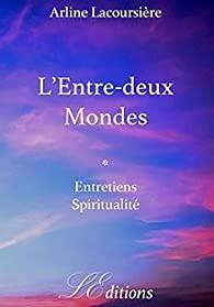 L'Entre-deux Mondes - Entretiens Spiritualité de Arline Lacoursière