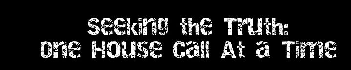 White text on black background. Text is crackled and says Seeking the Truth one house call at a time