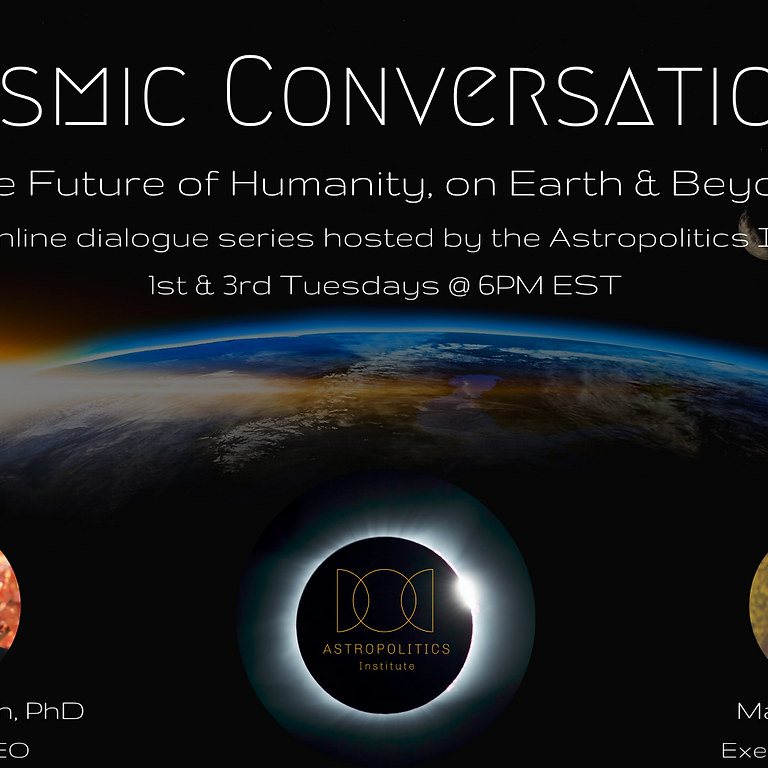 Cosmic Conversations: The Future of Humanity, on Earth & Beyond