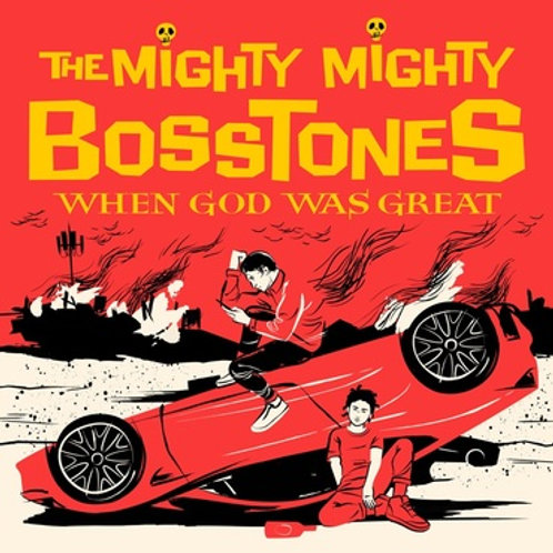 THE MIGHT MIGHT BOSSTONES - WHEN GOD WAS GREAT