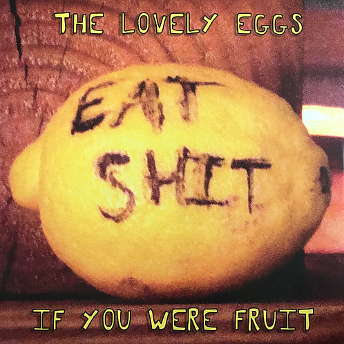 THE LOVELY EGGS - IF YOU WERE FRUIT