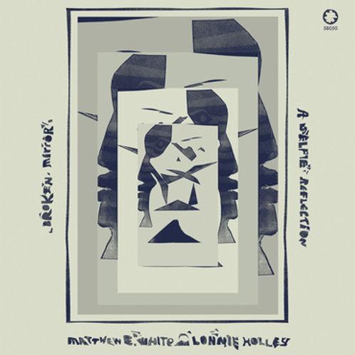MATTHEW E WHITE AND LONNIE HOLLEY - BROKEN MIRROR: A SELFIE REFLECTION