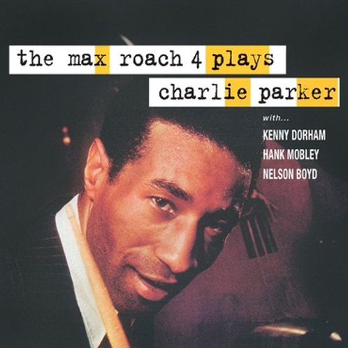 THE MAX ROACH 4 - PLAYS CHARLIE PARKER