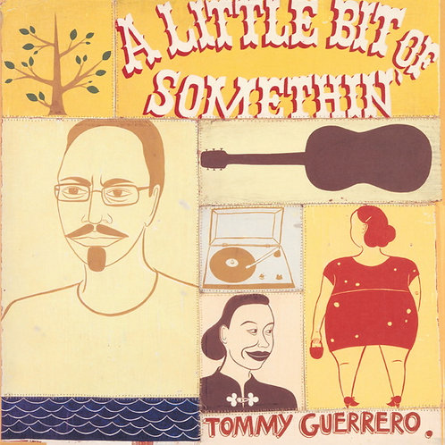 TOMMY GUERRERO - A LITTLE BIT OF SOMETHIN'