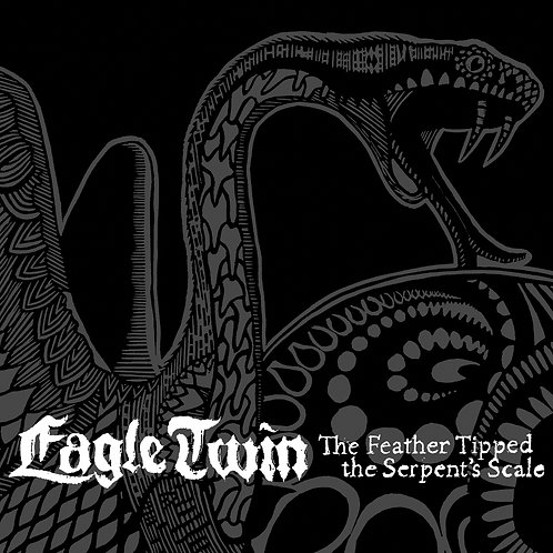 EAGLE TWIN - THE FEATHER TIPPED THE SERPENTS'S SCALE