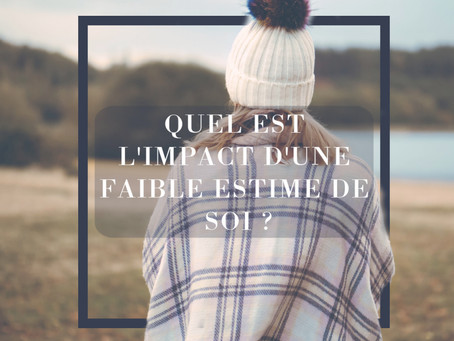 Quel est l'impact dans nos vies d'une faible estime de soi ?