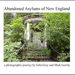 Abandoned Asylums of New England 2002 (self published)