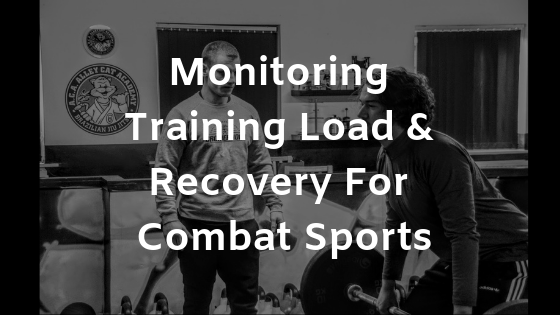Monitoring Training Load & Recovery For Combat Sports