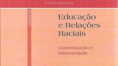 EDUCACAO E RELACOES RACIAIS CONCEITUACAO E HISTORI