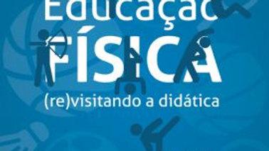 EDUCACAO FISICA (RE)VISITANDO A DIDATICA