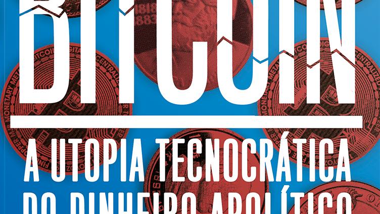 BITCOIN: A UTOPIA TECNOCRATICA DO DINHEIRO APOLITI
