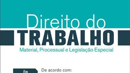 DIREITO DO TRABALHO: MATERIAL, PROCESSUAL E LEGISL