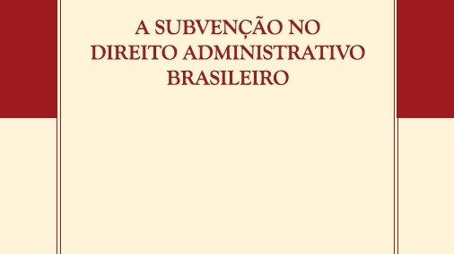 A SUBVENCAO NO DIREITO ADMINISTRATIVO BRASILEIRO
