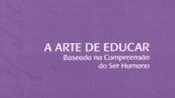 A ARTE DE EDUCAR BASEADA NA COMPREENSÃO DO SER HUMANO