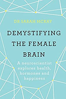Book cover, Demystifying The Female Brain: A neuroscientist explores health, hormones and happiness by Dr Sarah McKa