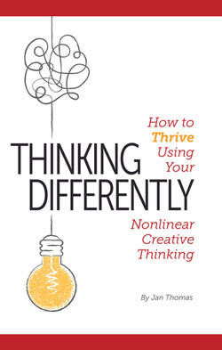 Thinking Differently: How to Thrive Using Your Nonlinear Creative Thinking