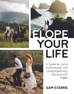 "Elope Your Life: A Guide to Living Authentically and Unapologetically, Starting With ""I DO"""