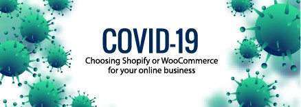 COVID-19 – Shopify or WooCommerce for your online business