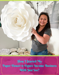 How I Started My Paper Flower 6-Figure Income Business With Just $10 of Investment?