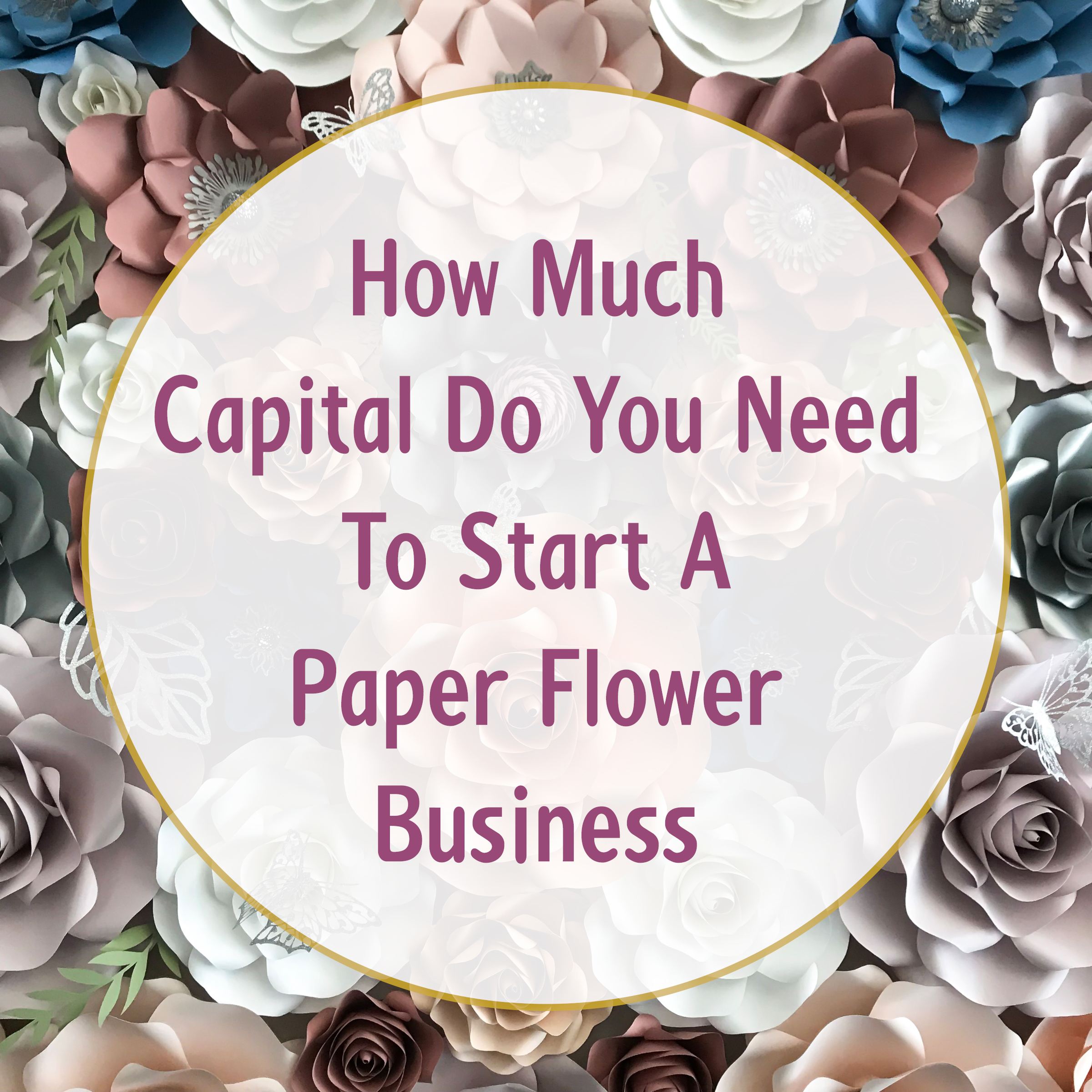 Starting a paper flower business how much capital amount do you starting a paper flower business how much capital amount do you need paper flower templates by the crafty sagittarius mightylinksfo
