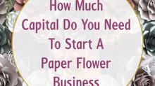 Starting A Paper Flower Business: How Much Capital Amount Do You Need?