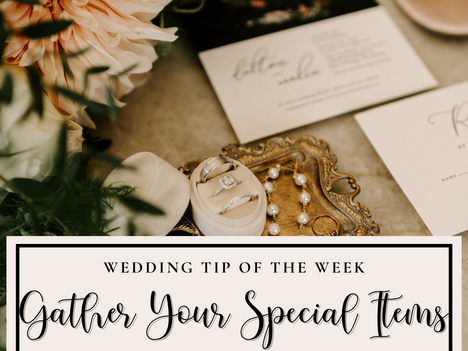 Wedding Tip: Gather Your Special Items