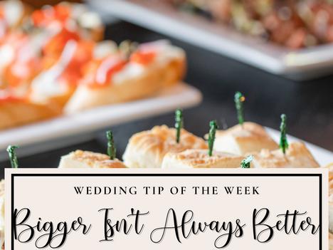 Wedding Tip: Bigger Isn't Always Better