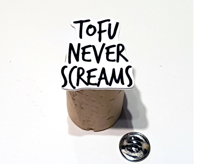 TOFU NEVER SCREAMS - HANDMADE PIN - TEXT