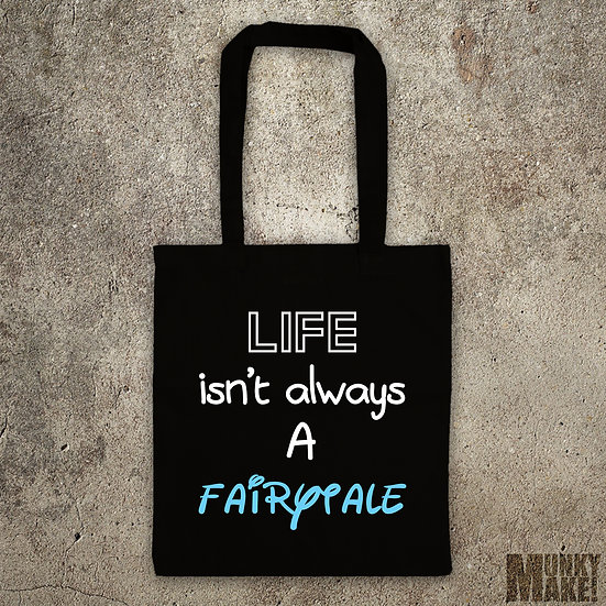 LIFE ISN'T ALWAYS A FAIRYTALE - TOTE BAG