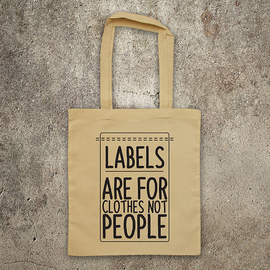 Labels Are For Clothes, Not People - TOTE BAG
