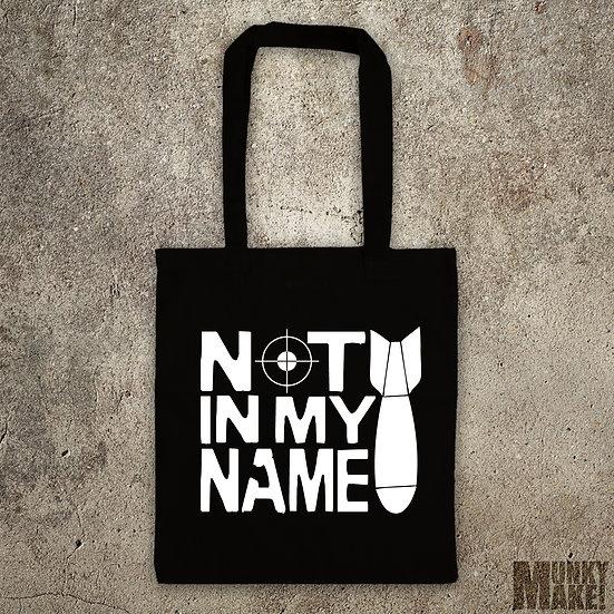 NOT IN MY NAME - ANTI WAR - TOTE BAG