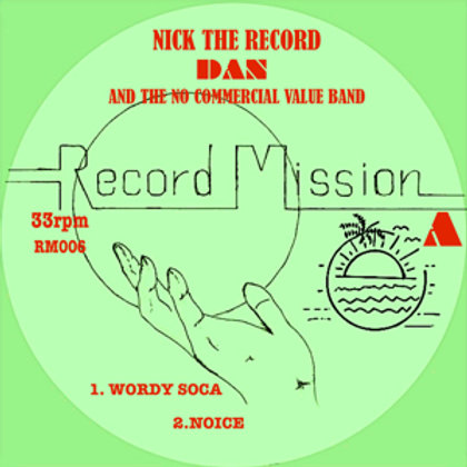 NICK THE RECORD, DAN & THE NO COMMERCIAL VALUE BAND RECORD MISSION 6
