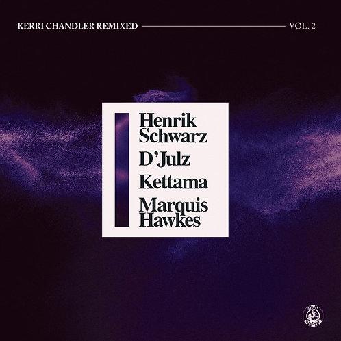 Kerri Chandler Remixed Vol. 2 (Henrik Schwarz / D'Julz / KETTAMA / Marquis Hawke
