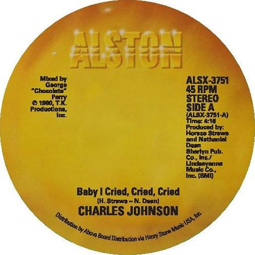 Charles Johnson - Baby I Cried, Cried, Cried / Never Had A Love So Good