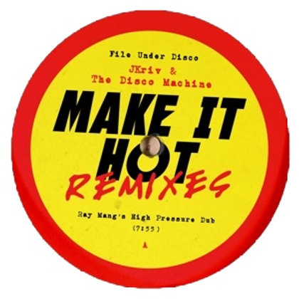 JKRIV AND THE DISCO MACHINE MAKE IT HOT REMIXES