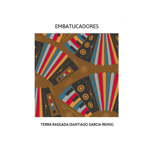 Embatucadores - Terra Rasgada (Santiago Garcia Remixes)