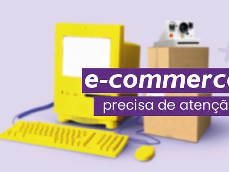 O E-commerce precisa de atenção!