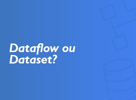 Power BI - Usar Dataflow ou Dataset, eis a questão.