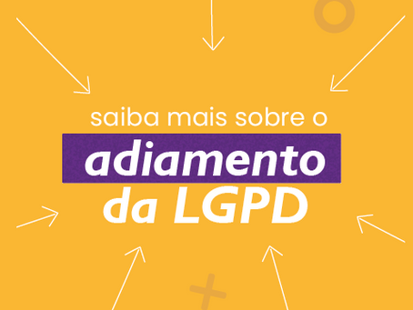 O que muda com o adiamento da LGPD?